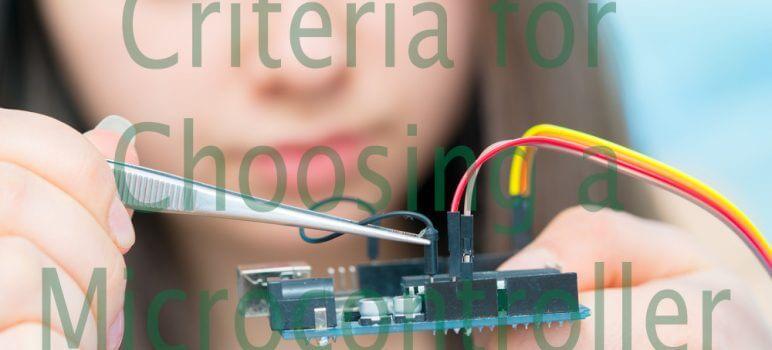 Criteria for Choosing a Microcontroller